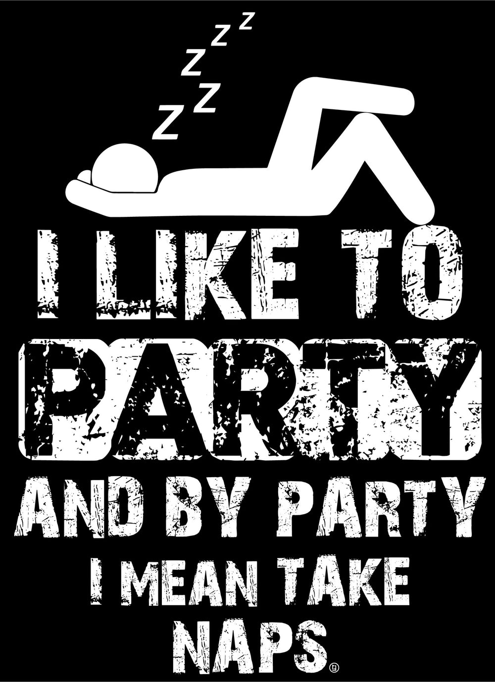 I Like To Party and By Party I Mean Take Naps