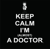 I Can't Keep Calm I'm Almost a Doctor