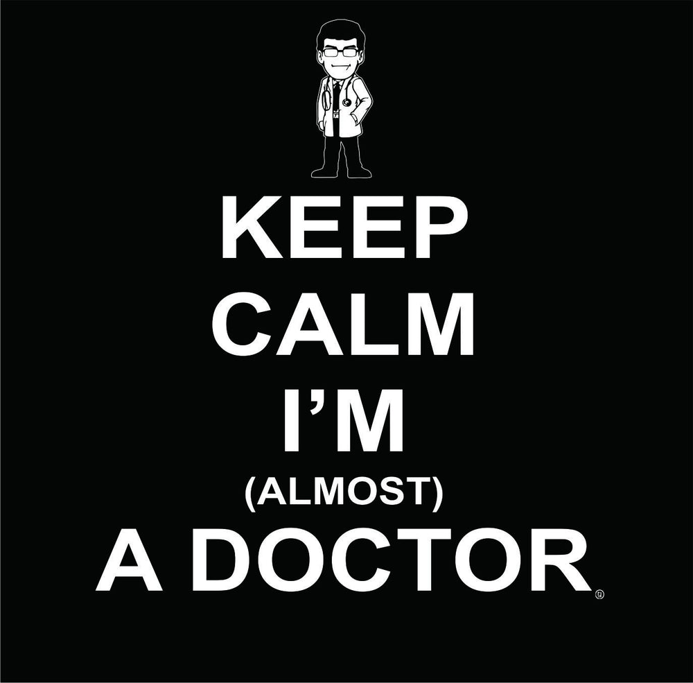 Keep Calm I'm Almost a Doctor