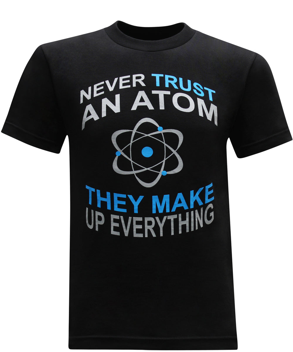 Never Trust an Atom They Make Up Everything - Black