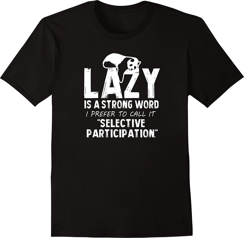 Lazy Is A Strong Word I Prefer To Call It Selective Participation