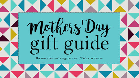 Mothers' Day Gift Guide