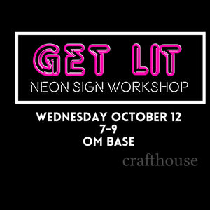 Oct 12 Get Lit: Neon Sign Workshop