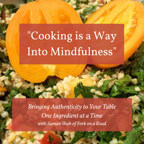 """Cooking Is A Way Into Mindfulness"""