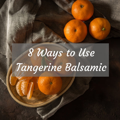 8 Ways to Use Tangerine Balsamic Vinegar