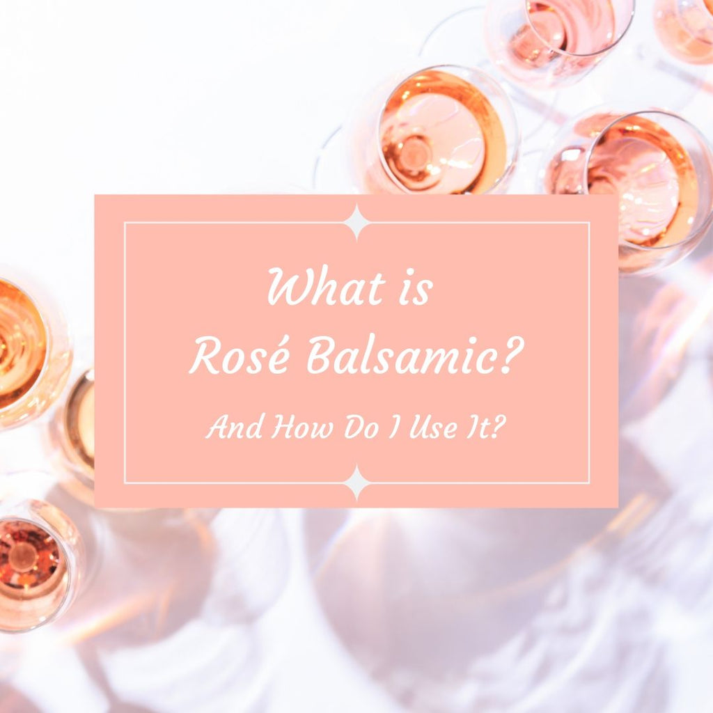 What is Rosé Balsamic Vinegar and How Do I Use It?