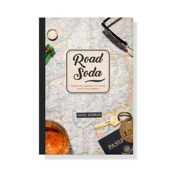Road Soda: Recipes & Techniques for Making Great Drinks Anywhere