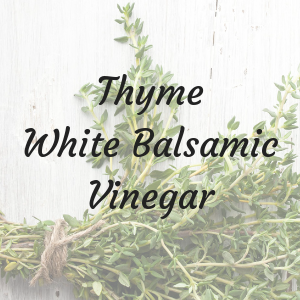 Thyme White Balsamic Vinegar