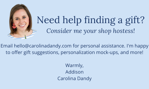 Need help finding a gift? For personal assistance, email hello@carolinadandy.com