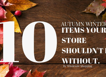 10 AUTUMN WINTER ITEMS YOUR STORE SHOULDN'T BE WITHOUT