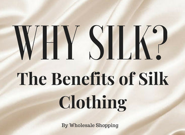 Why Silk? The Benefits of Silk Clothing