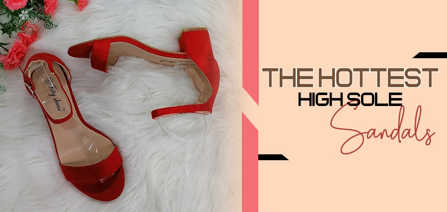 The Hottest High Sole Sandals