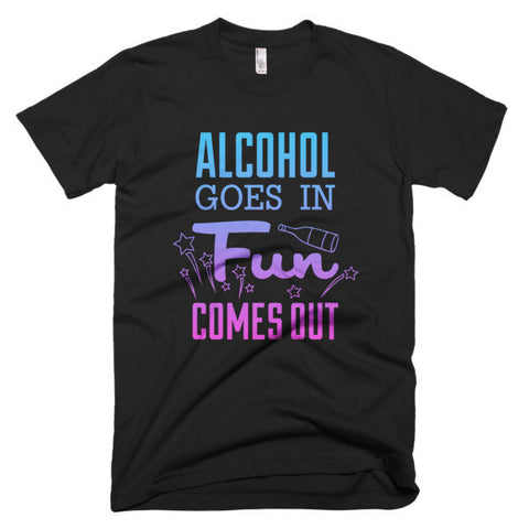 Alcohol Goes In Fun Comes Out Men's T Shirt