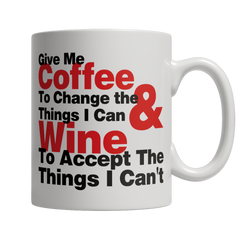 Limited Edition - Give Me Coffee To Change Things I Can & Wine To Accept The Things I Can't