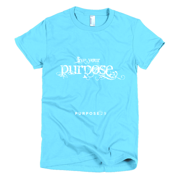 Live Your Purpose Short Sleeve Women's T-Shirt