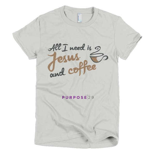 All I Need is Jesus and Coffee Short Sleeve Women's T-Shirt