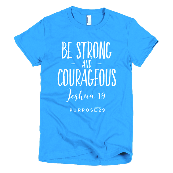 Be Strong and Courageous Short Sleeve Women's T-Shirt