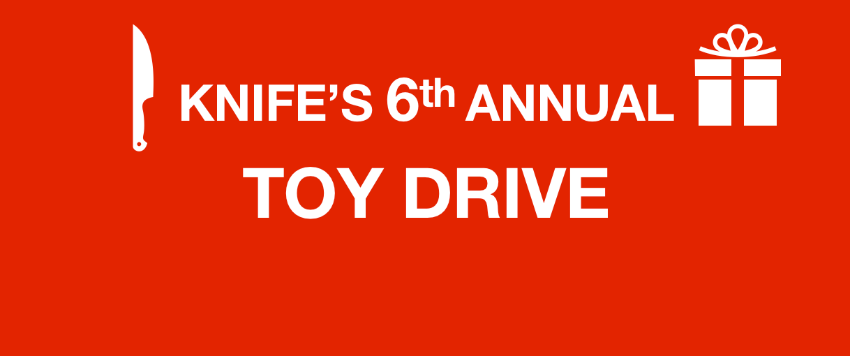 KNIFE'S 6th Annual Toy Drive