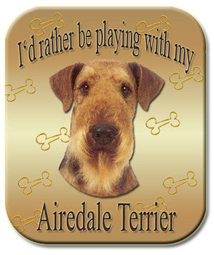 I'd Rather Be Playing With My Airedale Terrier Mouse Pad