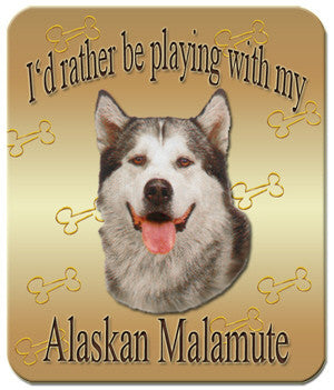 I'd Rather Be Playing With My Alaskan Malamute Mouse Pad