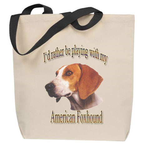I'd Rather Be Playing With My American Foxhound Tote Bag
