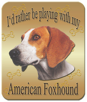 I'd Rather Be Playing With My American Foxhound Mouse Pad