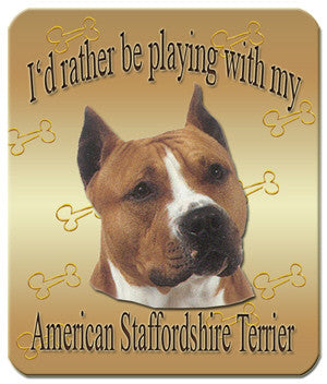 I'd Rather Be Playing With My American Staffordshire Terrier Mouse Pad