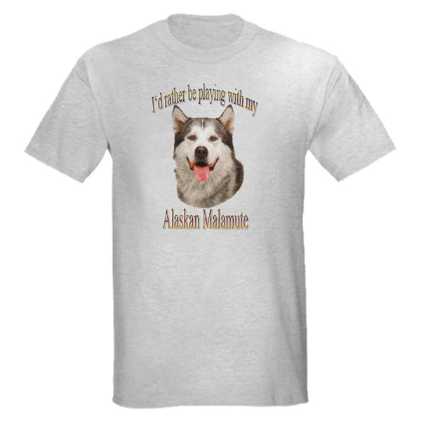 Gray I'd Rather Be Playing With My Alaskan Malamute T-Shirt
