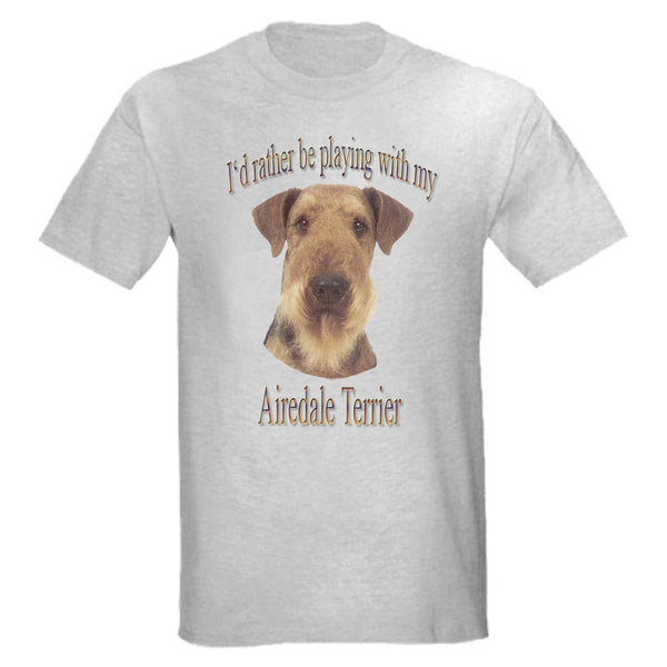 Gray I'd Rather Be Playing With My Airedale Terrier T-Shirt