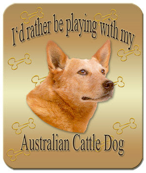 I'd Rather Be Playing With My Australian Cattle Dog Mouse Pad