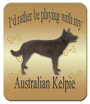 I'd Rather Be Playing With My Australian Kelpie Mouse Pad