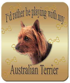 I'd Rather Be Playing With My Australian Terrier Mouse Pad