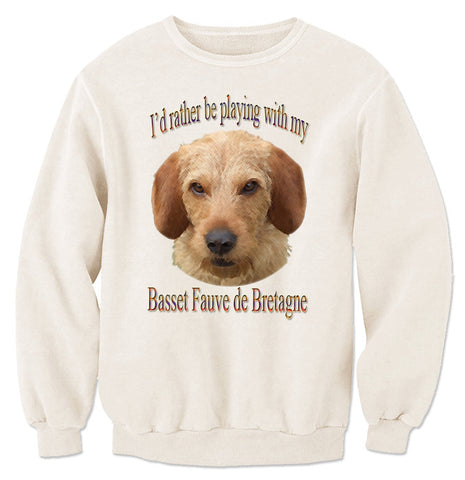 Beige I'd Rather Be Playing With My Basset Fauve de Bretagne Sweatshirt
