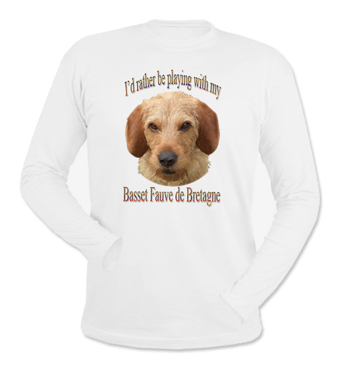 WhiteI'd Rather Be Playing With My Basset Fauve de Bretagne Long Sleeve T-Shirt
