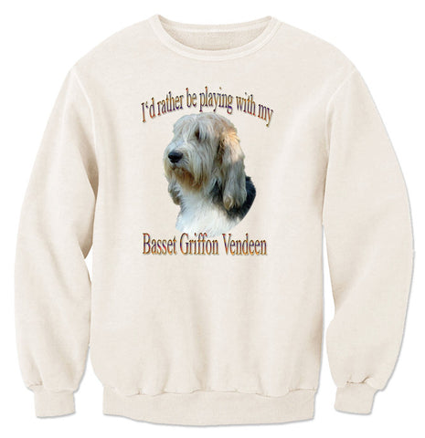Natural I'd Rather Be Playing With My Basset Griffon Vendeen Sweatshirt