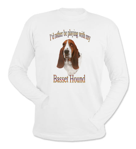 White I'd Rather Be Playing With My Basset Hound Long Sleeve T-Shirt