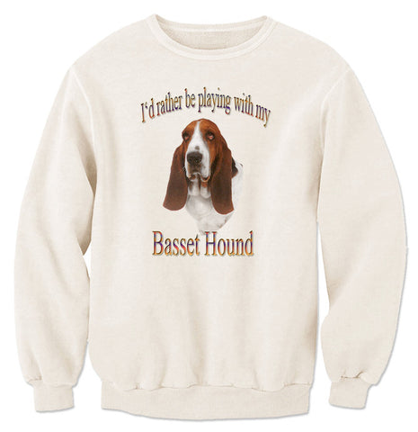 Natural I'd Rather Be Playing With My Basset Hound Sweatshirt