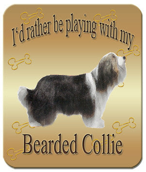 I'd Rather Be Playing With My Bearded Collie Mouse Pad