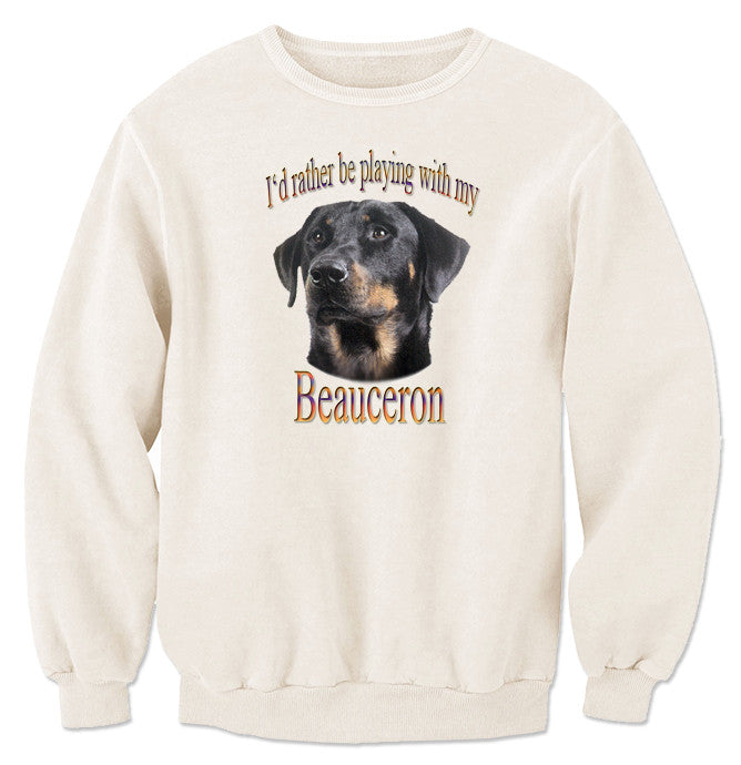 Natural I'd Rather Be Playing With My Beauceron Sweatshirt