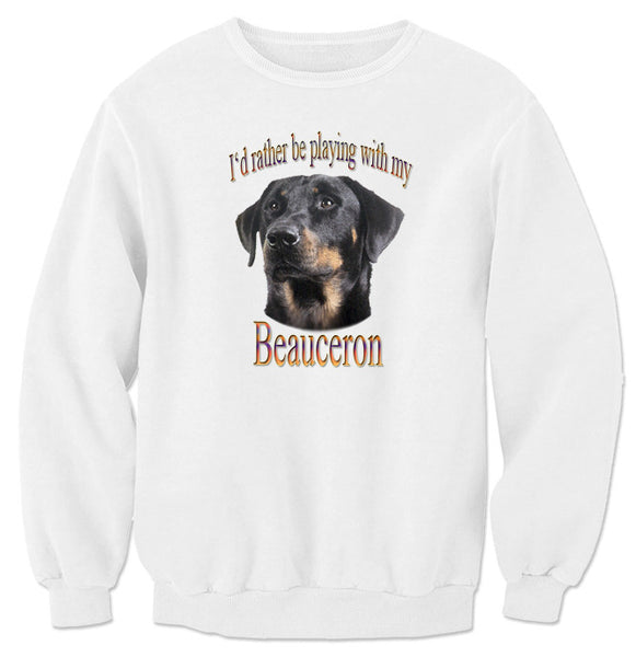 White I'd Rather Be Playing With My Beauceron Sweatshirt