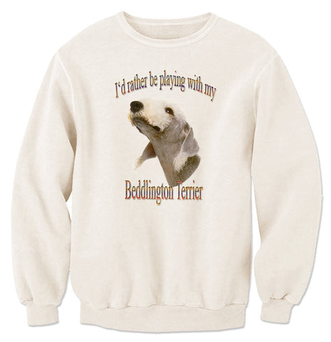 Natural I'd Rather Be Playing With My Bedlington Terrier Sweatshirt