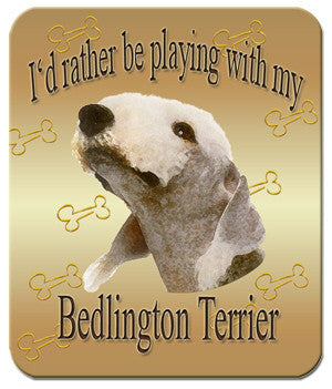 I'd Rather Be Playing With My Bedlington Terrier Mouse Pad