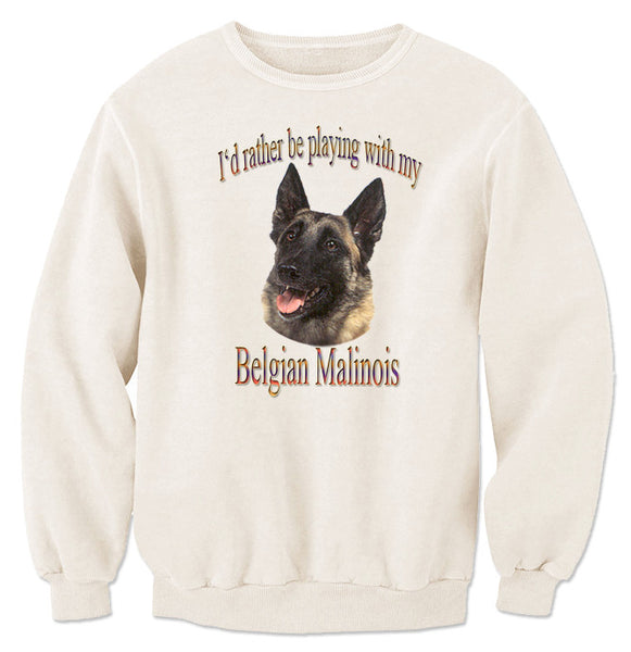 Natural I'd Rather Be Playing With My Belgian Malinois Sweatshirt