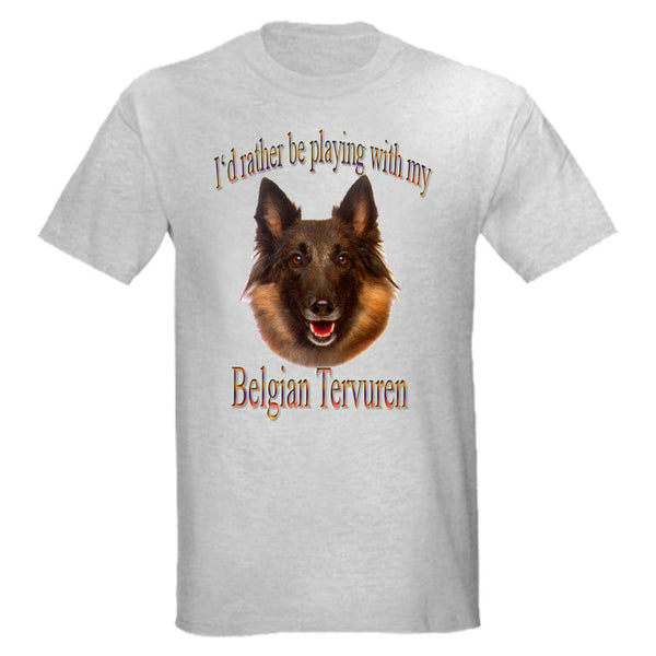 Gray I'd Rather Be Playing With My Belgian Tervuren T-Shirt