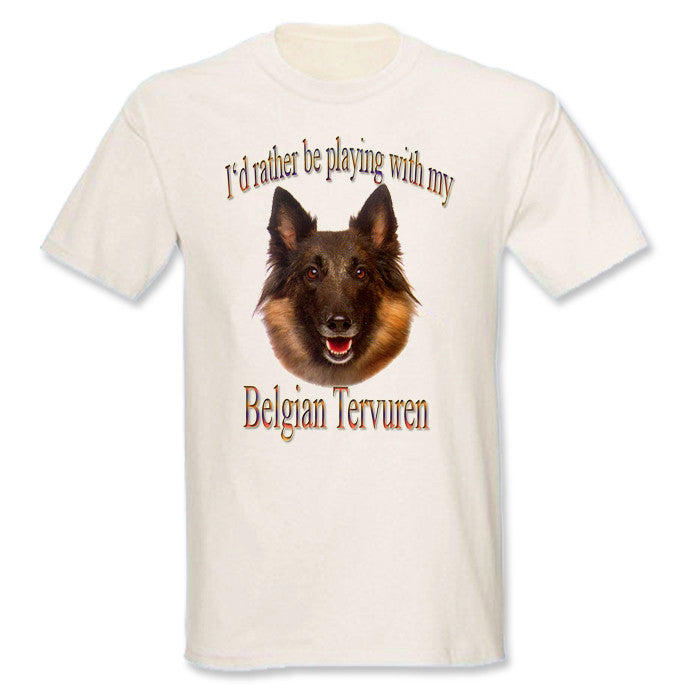 Natural I'd Rather Be Playing With My Belgian Tervuren T-Shirt
