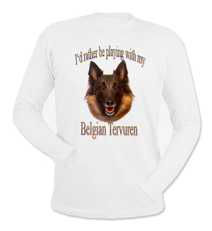 I'd Rather Be Playing With My Belgian Tervuren Long Sleeve T-Shirt