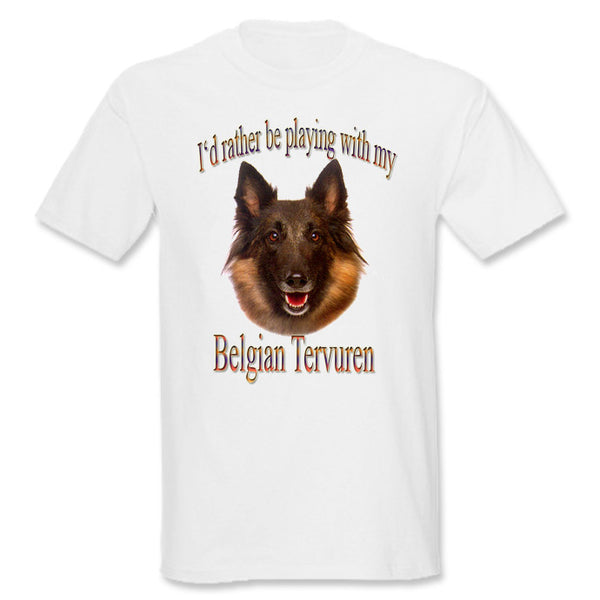 White I'd Rather Be Playing With My Belgian Tervuren T-Shirt