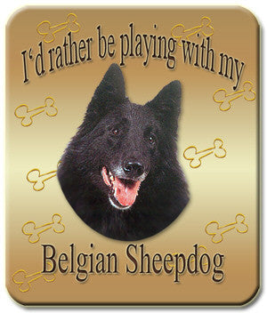 I'd Rather Be Playing With My Belgian Sheepdog Mouse Pad