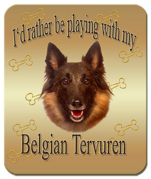 I'd Rather Be Playing With My Belgian Tervuren Mouse Pad