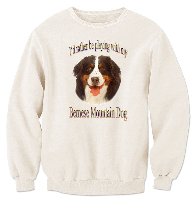 Natural I'd Rather Be Playing With My Bernese Mountain Dog Sweatshirt
